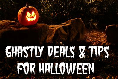 Ghastly deals and Tips for Halloween